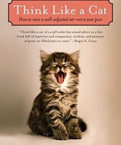 Think Like a Cat How to Raise a Well-Adjusted Cat--Not a Sour Puss